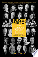 Survive And Thrive! How Cancer Saves Lives : years. find out how they...