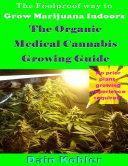 The Foolproof Way To Grow Marijuana Indoors The Organic Medical Cannabis Growing Guide