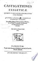 Castigationes exegetic    quibus variorum dogmatum veritas elucidatur  Auctore S  Roderico Castrensi  Post Auctoris obitum in lucem edit    by F  de Castro
