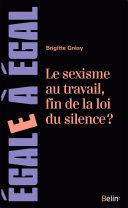 Sexisme au travail, fin de la loi du silence ?. Le cerner pour mieux le neutraliser