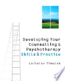 Developing Your Counselling And Psychotherapy Skills And Practice : make the transition to the...