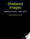 Shattered Images  Selected Poems Of Trevor Patrick   1985 2010