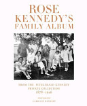 Rose Kennedy's Family Album : ephemera, and captivating photographs--collected by rose fitzgerald...