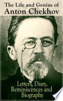 The Life and Genius of Anton Chekhov  Letters  Diary  Reminiscences and Biography
