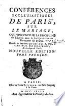 Conf  rences eccl  siastiques de Paris sur le mariage o   l on concilie la discipline de l Eglise avec       tablies et imprim  es par ordre de S E  Monseigneur le cardinal de Noailles