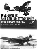 Dive-bomber And Ground-attack Units Of The Luftwaffe 1933-1945 : A Reference Source: Units, Formation And Redesignation, Commanders, Key Operations, Codes, Emblems : ...