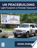 UN Peacebuilding  Light Footprint or Friendly Takeover