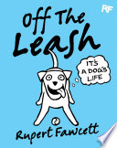 Off The Leash  It s a Dog s Life