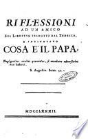 Riflessioni ad un amico sul libretto intitolato dal tedesco, e intitolato Cosa e' il papa? ..