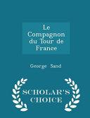 Le Compagnon Du Tour de France   Scholar s Choice Edition