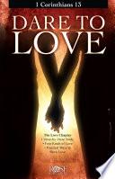 Dare to Love  1 Corinthians 13
