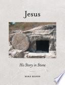 Jesus  His Story in Stone Book PDF