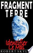Fragment Terre - Identifier Le Mal