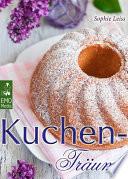 Kuchen-Träume - So schmeckt das süße Glück - Backen leicht gemacht: Die besten Rezepte für Kuchen, Torten, Gebäck, Muffins und andere Leckereien (Edition Backrezepte)