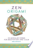 Zen Origami : thought to complete, offering readers contemplative...