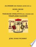 ALCHIMIE DES FRERES AINES DE LA ROSE CROIX ET THEURGIE OPERATIVE DE L ORDRE DES TEMPLIERS KADOSH