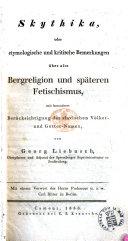 Skythika, oder etymologische und kritische Bemerkungen über alte Bergreligion und späteren Fetischismus, mit besonderer Berücksichtigung der slavischen Völkerund Götter-Namen ... Mit einem Vorwort des Herrn Professors ... C. Ritter