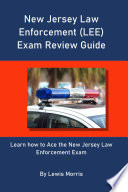 New Jersey Law Enforcement Exam  LEE  Review Guide