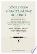 Doce siglos de materialidad del libro. Estudios sobre manuscritos e impresos entre los siglos VIII y XIX