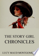 The Story Girl Chronicles  Annotated Edition
