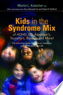Kids in the Syndrome Mix of ADHD  LD  Asperger s  Tourette s  Bipolar  and More