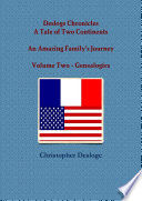 Desloge Chronicles - A Tale Of Two Continents - An Amazing Family's Journey - Volume Two - Genealogies : ...