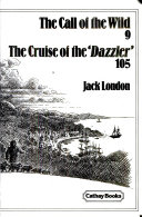 The call of the wild ; The cruise of the 'Dazzler'