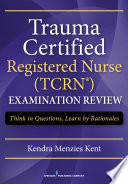 Trauma Certified Registered Nurse  TCRN  Examination Review