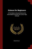 Science for Beginners  A First Book in General Science for Intermediate Schools and Junior High Schools