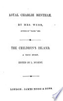 Loyal Charlie Bentham  by mrs  Webb  The children s island  ed  by L  Nugent