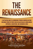 The Renaissance A Captivating Guide To A Remarkable Period In European History Including Stories Of People Such As Galileo Galilei M