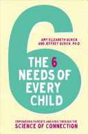 The 6 Needs of Every Child: Empowering Parents and Kids Through the Science of Connection