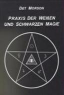 Praxis der weißen und schwarzen Magie