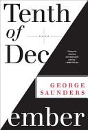 Tenth of December: Stories by George Saunders