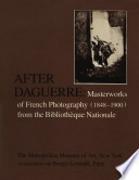 After Daguerre: Masterworks of French Photography (1848–1900) from the Bibliothèque Nationale