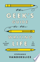 The Geek  s Guide to the Writing Life