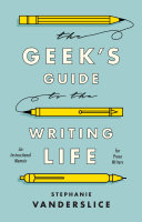 The Geek's Guide to the Writing Life