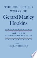 The Collected Works of Gerard Manley Hopkins  Volume IV  Oxford Essays and Notes 1863 1868