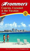Frommer s Cancun  Cozumel and the Yucatan 2003