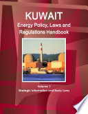 Kuwait Energy Policy  Laws and Regulations Handbook Volume 1 Strategic Information and Basic Laws