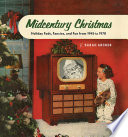 Midcentury Christmas  Holiday Fads  Fancies  and Fun from 1945 to 1970