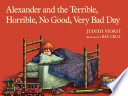 Alexander and the Terrible, Horrible, No Good, Very Bad Day Terrible Horrible No Good Very Bad Day He