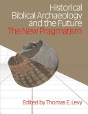 Historical Biblical Archaeology and the Future: The New Pragmatism