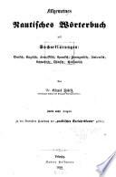 Allgemeines nautisches Wörterbuch mit Sacherklärungen: Deutsch; English; Französisch; Spanisch; Portugiesisch; Italienisch; Schwedisch; Dänisch; Holländisch
