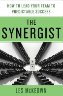 The Synergist: How to Lead Your Team to Predictable Success Book