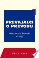 Prevajalci o prevodu. Od Trubarja do Županèièa (antologija)