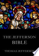 The Jefferson Bible   Life And Morals Of Jesus Of Nazareth