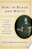 Girl In Black And White The Story Of Mary Mildred Williams And The Abolition Movement
