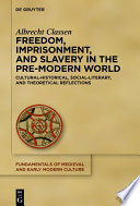 Freedom Imprisonment And Slavery In The Pre Modern World