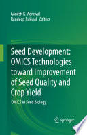 Seed Development  OMICS Technologies toward Improvement of Seed Quality and Crop Yield